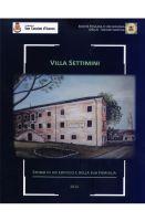 AA.VV. Villa Settimini. Storia di un edificio e della sua famiglia.