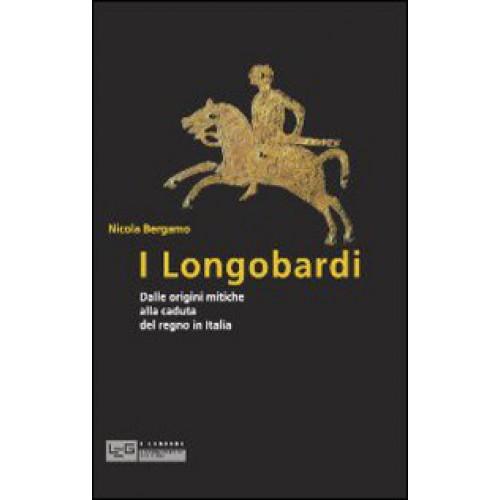 Nicola BERGAMO. I Longobardi. Dalle origini mitiche alla caduta del regno in Italia.