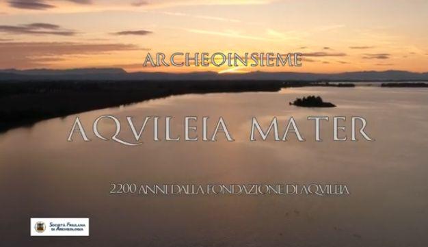 AQUILEIA MATER – 2200 anni dalla fondazione di Aquileia.