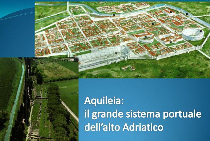 AQUILEIA (Ud). Il grande sistema portuale dell'Alto Adriatico.